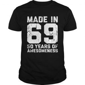 Made in 69 so years of awesomeness guy shirt