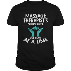 Massage Therapists Change Lives One Hour AtMassage Therapists Change Lives One Hour At A Time guys Shirt A Time guys Shirt