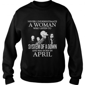 61962072 Never underestimate a woman who listen to system of a down and was born in  April shirt - Online Shoping