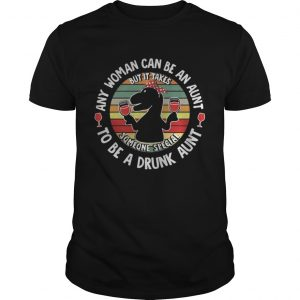 Saurus wine any woman can be an aunt to be a drunk aunt guys shirt