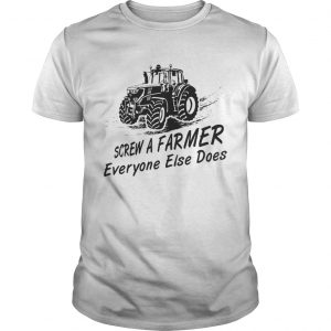 Screw a farmer everyone else does guys shirt
