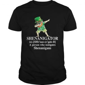 Shenanigator a person who instigates Shenanigans guys shirt