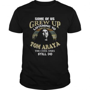 Some of us grew up listening to Tom Araya the cool ones still do guys shirt