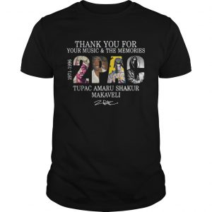 Thank you for your music and the Memories 2PAC Tupac Amaru guys shirt