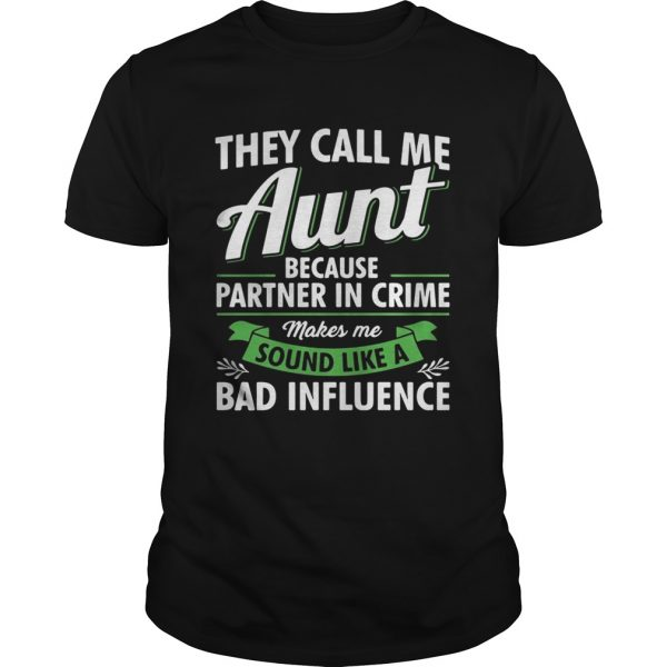 They call me aunt because partner in crime makes me sound guy shirt