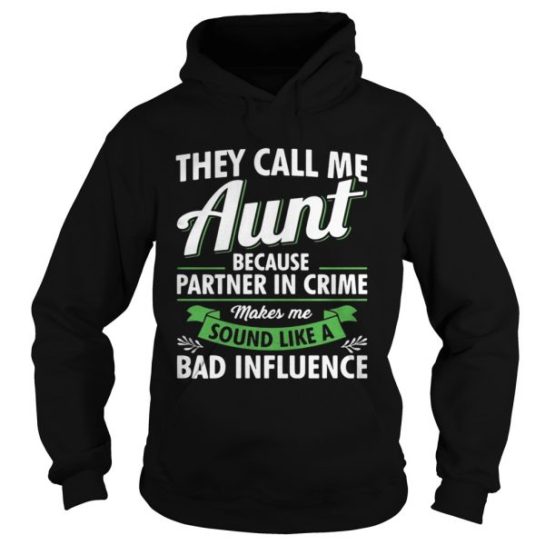 They call me aunt because partner in crime makes me sound hoodie shirt