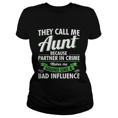 They call me aunt because partner in crime makes me sound ladies shirt