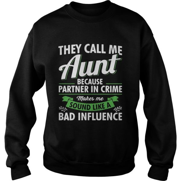 They call me aunt because partner in crime makes me sound sweat shirt