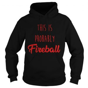 This is probably Fireball hoodie shirt