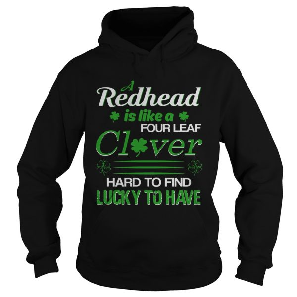 A redhead is like a four leaf clover hard to find lucky to have hoodie shirt