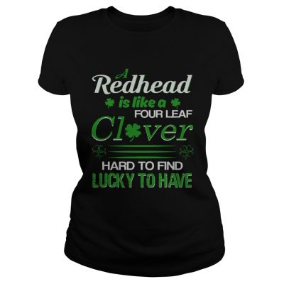 A redhead is like a four leaf clover hard to find lucky to have ladies shirt