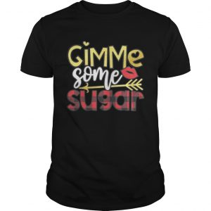 Gimme Some Sugar Valentines Day guys Shirt