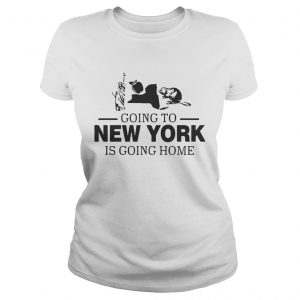 Going To New York Is Going Home ladies Shirt