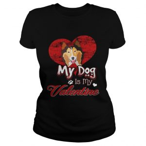 My Dog Is My valentine Rough Collie Ladies Shirt