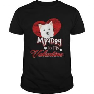My Dog Is My valentine West Highland White Terrier Guy Shirt
