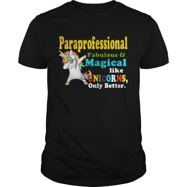 Paraprofessional Fabulous And Magical Like Unicorns Only Better guy Shirt