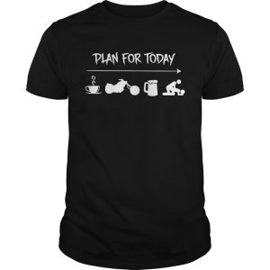 Plan for today are coffee motorbike beer and sex guy shirt