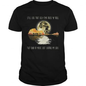 Still like that old time rock n roll that kind of music guy shirt