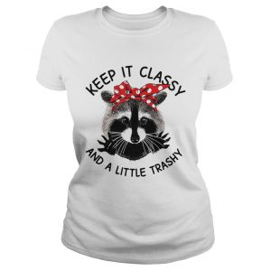 Cat Keep it classy and a little trashy ladies shirt