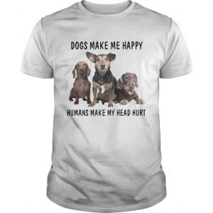 Dogs Make Me Happy Humans Make My Head Hurt guy Shirt