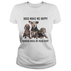 Dogs Make Me Happy Humans Make My Head Hurt ladies Shirt
