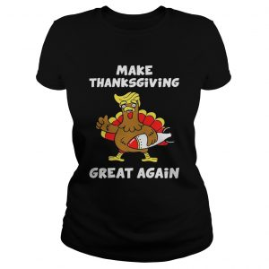 Donald Trump turkey make Thanksgiving great again ladies shirt