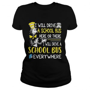 Dr Seuss I will drive a school bus here or there I will drive a school bus everywhere ladies shirt