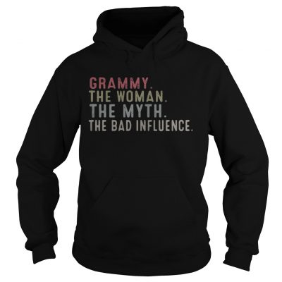 Grammy the woman the myth the bad influence hoodie shirt
