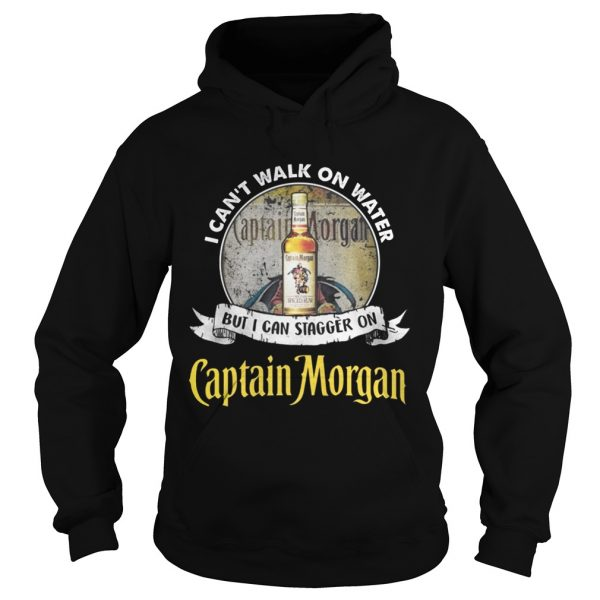 I can't walk on water but i can stagger on captain morgan hoodie shirt