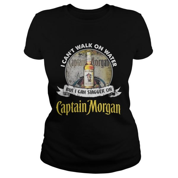 I can't walk on water but i can stagger on captain morgan ladies shirt