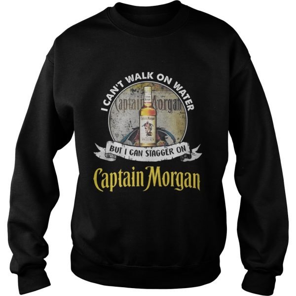 I can't walk on water but i can stagger on captain morgan sweat shirt
