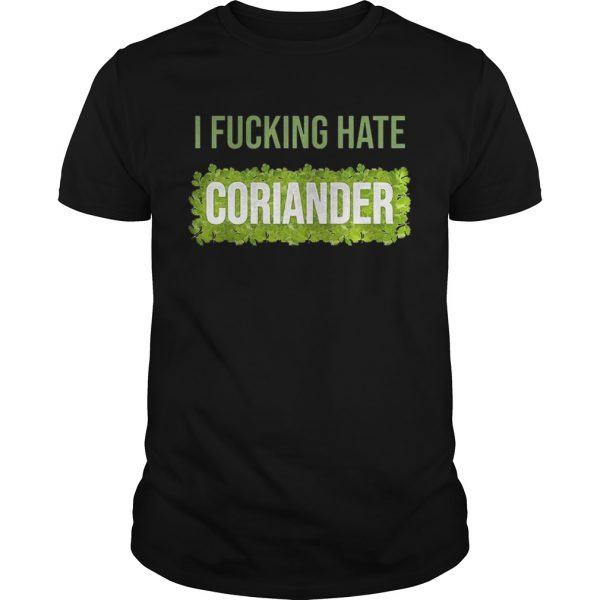 I fucking hate coriander guy shirt