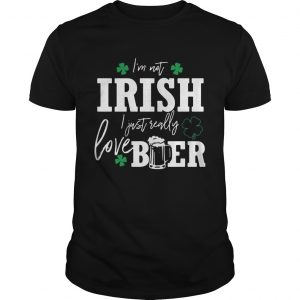 I'm not Irish I just really love beer St Patricks day guy shirt