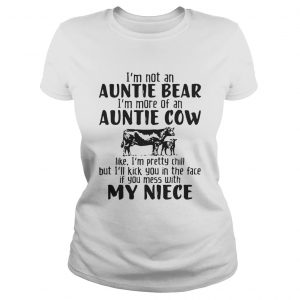 I'm not an auntie bear I'm more of an auntie cow ladies Shirt