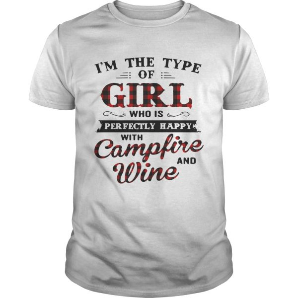 Im the type of girl who is perfectly happy with campfire and wine guy shirt
