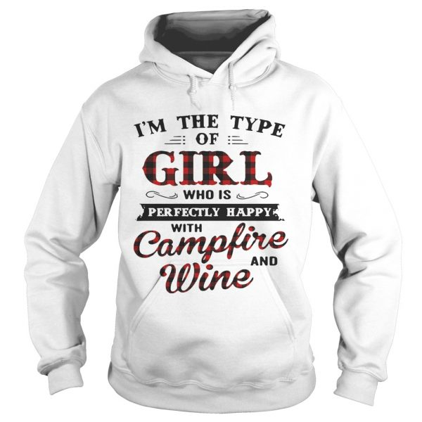 Im the type of girl who is perfectly happy with campfire and wine hoodie shirt