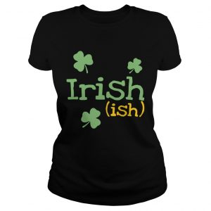 Irish ish St Patricks day ladies shirt