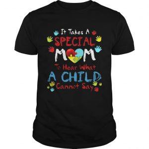 It Take A Special Mom To Hear What A Child Cannot Say guy TShirt