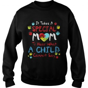 It Take A Special Mom To Hear What A Child Cannot Say sweat TShirt