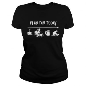 Plan for today are coffee welder beer and sex ladies shirt