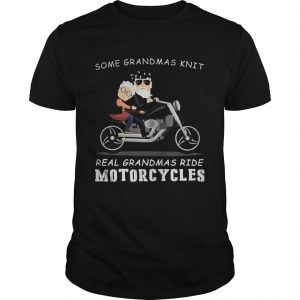Some grandmas knit real grandmas ride motorcycles guy shirt