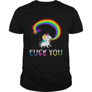 Unicorn rainbow fuck you love you guy shirt