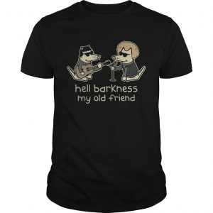 ddy The DogHell Barkness My Old Friend guy Shirt