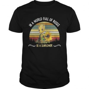 Baby Groot in a world full of roses be a sunflower vintage guy shirt