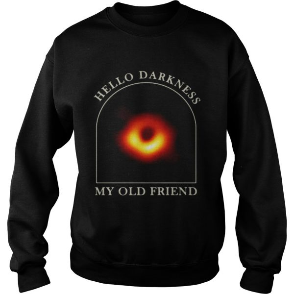 Black hole hello darkness my old friend sweat shirt