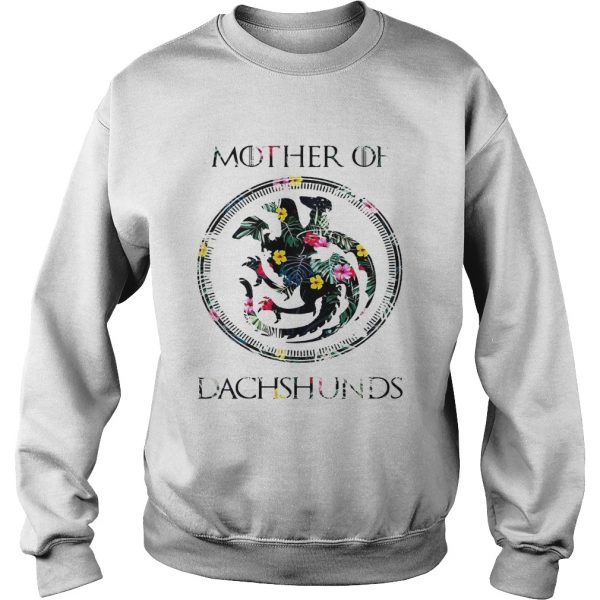 Flower mother of dachshunds game of throne sweat shirt
