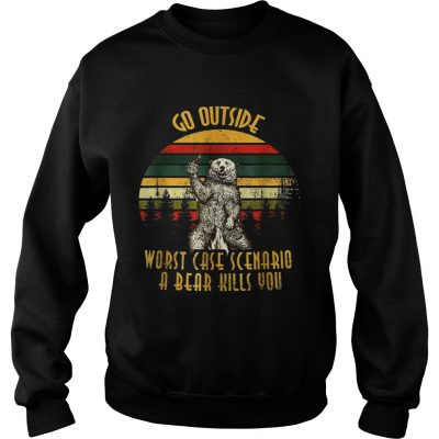Go outside worst case scenario a bear kills you vintage sunset sweat shirt