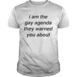 I Am The Gay Agenda They Warned You About guy Shirt