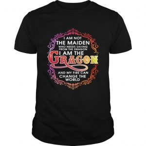 I am not the maiden who needs saving from the dragon Im the dragon guy shirt