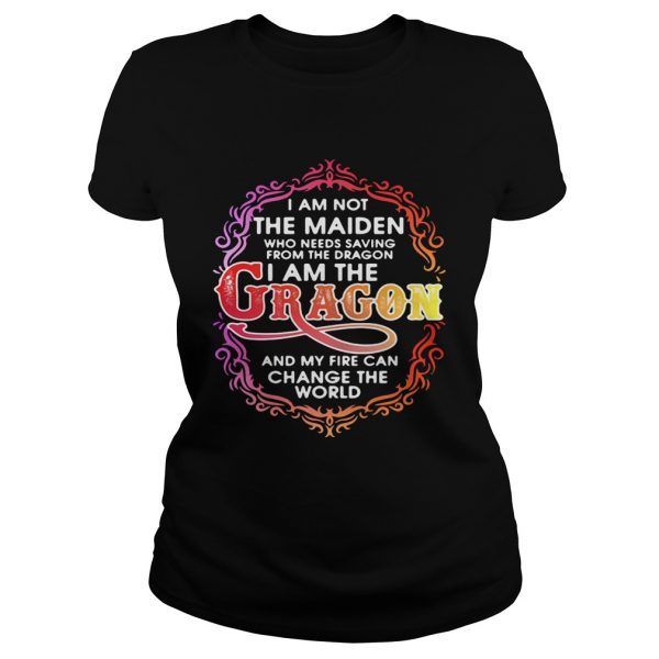 I am not the maiden who needs saving from the dragon Im the dragon ladies shirt